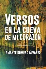 Versos en la Cueva de Mi Corazon by Amante Romero �lvarez (2013, Paperback)