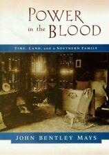 Power in the Blood: Land, Memory, and a Southern Family Mays, John Bentley Hard