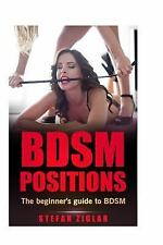 BDSM Positions: the Beginner's Guide to BDSM by Stefan Ziglar (2016, Paperback)
