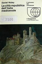 DANIEL WALEY LE CITTÀ-REPUBBLICA DELL'ITALIA MEDIOEVALE IL SAGGIATORE 1969