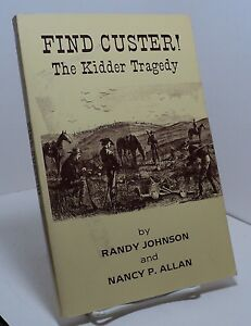 Find Custer ! The Kidder Tragedy by Randy Johnson and Nancy P Allan