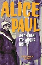 Alice Paul and the Fight for Women's Rights : From the Vote to the Equal Rights