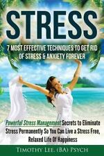 Stress: 7 Most Effective Techniques to Get Rid of Stress and Anxiety Forever...
