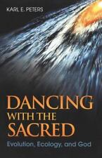 Dancing with the Sacred : Evolution, Ecology, and God by Karl E. Peters (2002, P