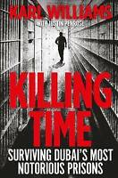 Killing Time: Surviving Dubai's Most Notorious Prisons by Karl Williams NEW