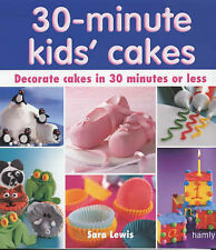 30 Minute Kids' Cakes: Decorate Kids' Cakes in 30 Minutes or Less, Lewis, Sara,
