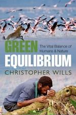 Green Equilibrium: The Vital Balance of Humans and Nature, Wills, Christopher, V