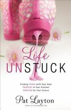 Life Unstuck : Peace with Your Past, Purpose for Your Present, Passion for Your…