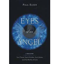 Eyes of an Angel: A True Story - Soul Travel, Spirit Guides, Soul Mates, and the