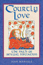 Courtly Love: The Path of Sexual Initiation,Markale, Jean,New Book mon0000120599