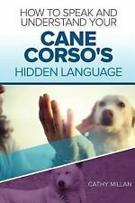 How to Speak and Understand Your Cane Corso's Hidden Language : Fun and.