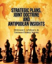 Strategic Plans, Joint Doctrine and Antipodean Insights by Douglas Lovelace...