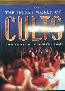 THE SECRET WORLD OF THE CULTS FROM ANCIENT DRUIDS TO HEAVEN'S GATE.