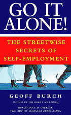GO IT ALONE!: THE STREETWISE SECRETS OF SELF-EMPLOYMENT. (SIGNED)., Burch, Geoff