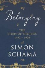 BELONGING : THE STORY OF THE JEWS 1492 - 1900 by Schama, Simon - Paperback Book