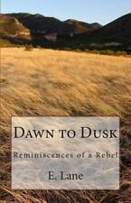 Dawn to Dusk : Reminiscences of a Rebel by E. Lane (2011, Paperback)
