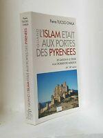QUAND L'ISLAM ETAIT AUX PORTES DES PYRENEES - P TUCOO CHALA - BEARN – ARAGON