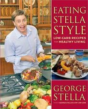 Eating Stella Style: Low-Carb Recipes for Healthy Living Stella, George, Stella