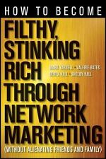 How to Become Filthy, Stinking Rich Through Network Marketing: Without Alienatin