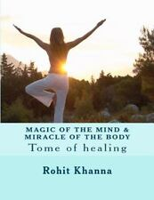 Magic of the Mind and Miracle of the Body : Tome of Healing by Rohit Khanna...
