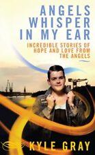 Angels Whisper In My Ear: Incredible Stories of Ho