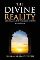 The Divine Reality God, Islam and the Mirage of Atheism