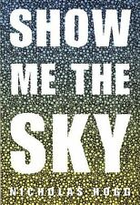 Excellent, Show Me the Sky: A Novel, Nicholas Hogg, Book