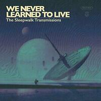 We Never Learned To Live - The Sleepwalk Transmissions (NEW CD)