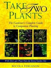 Take Two Plants: The Gardener's Complete Guide to Companion Planting