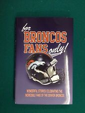 For Broncos Fans Only! by Rich Wolfe (2007, Hardcover)