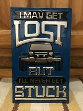 I May Get Lost Never Stuck Off Road Lifted 4x4 Lift Kit Jeep Embossed Parts Tire