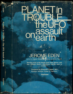 PLANET IN TROUBLE THE UFO ASSAULT ON EARTH. Jerome Eden. 1st. Ed. Scarce!