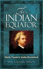 The Indian Equator: Mark Twain's India Revisited, Strathcarron, Ian, Good Book