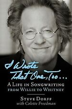 NEW I Wrote That One Too A Life in Songwriting Willie to Whitney Steve Dorff