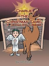 Charlie, the Christmas Camel : A Christmas Story to Remember, Paperback by Ka...