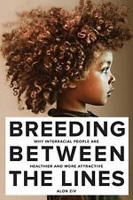 Breeding Between the Lines : Why Interracial People Are Healthier and More...