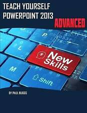 NEW Teach Yourself PowerPoint 2013 Advanced by Paul Buggs