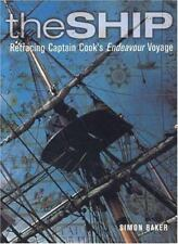 The Ship : Retracing Captain Cook's Endeavour Voyage by Simon Baker (2003,...