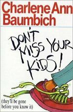 Saltshaker Bks.: Don't Miss Your Kids! : They'll Be Gone Before You Know It by C