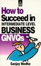 HOW TO SUCCEED IN INTERMEDIATE LEVEL BUSINESS GNVQS., Modha, Sanjay., Used; Like