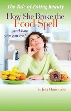 The Tale of Eating Beauty How She Broke the Food Spell and How You Can Too!...