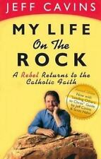 My Life on the Rock: A Rebel Returns to the Catholic Faith by Cavins, Jeff