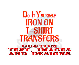 CUSTOM IRON ON TRANSFER PRINTS WITH TEXTS, PHOTOS & LOGOS FOR T-SHIRTS