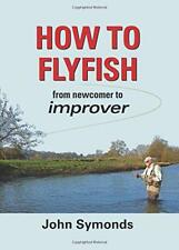 How to Flyfish: From Newcomer to Improver by John Symonds   Hardcover Book   978
