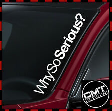 Why So Serious? Car / Van Windscreen Decal Sticker Dub JDM - 17 Colours 550mm