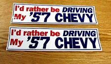 """1957 CHEVY BUMPER STICKER """" I'D RATHER BE DRIVING MY 57 CHEVY """" TWO * USA MADE *"""