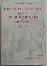 Historia general de los ferrocarriles espanoles 1830 1941 Francisco Wais san Mar