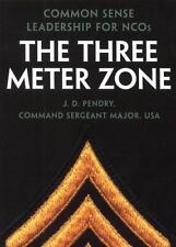 The Three Meter Zone : Common Sense Leadership for NCOs by J. D. Pendry...