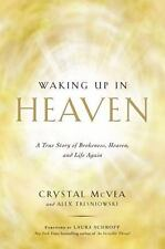 Waking up in Heaven : A True Story of Brokenness, Heaven, and Life Aga-ExLibrary