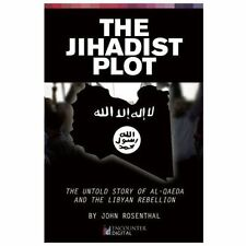 The Jihadist Plot : The Untold Story of Al-Qaeda and the Libyan Rebellion by...